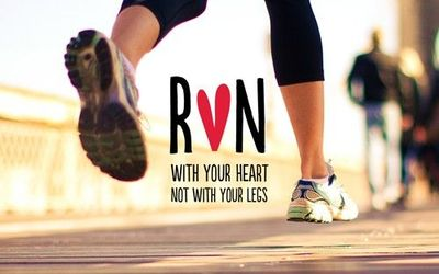 Run with your heart, not with your legs.