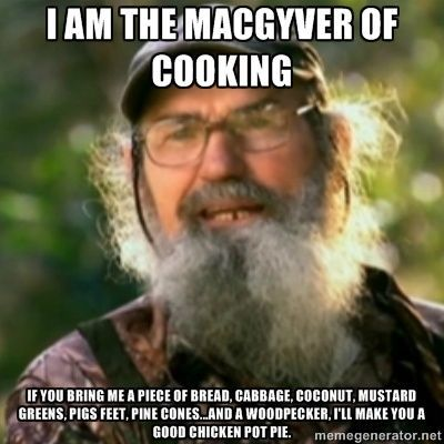 Duck Dynasty - Uncle Si - I am the MacGyver of cooking If you bring me