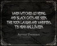 When Witches Go Riding, And Black Cats Are Seen, The Moon Laughs And Whispers, Tis Near Halloween. #halloween decor