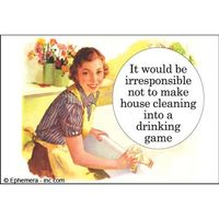 Turning housework into a drinking game. Word.