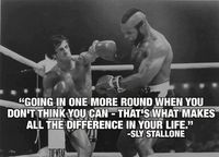 Going in one more round when you don't think you can - that's what makes all the difference in your life -Sly Stallone-