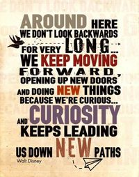 Curiosity keeps leading us down new paths -Walt Disney Not that I'm obsessed with Disney World or anything...
