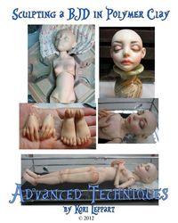 """Just Released Today! My New Tutorial, """"Sculpting A BJD in Polymer Clay: Advanced Techniques"""""""