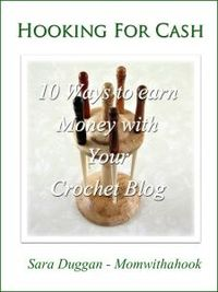 eBook Hooking for Cash - 10 ways to make money with your crochet blog #crochet #blogging http://crochetbusiness.com/hooking-for-cash