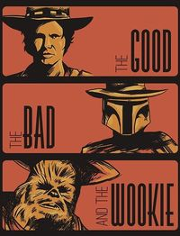 the good, the bad and the wookie.